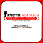 Playboy Tre ft. P Dukes, Bobby Creekwater, Jarren Benton, Homebwoi & Bohagon - Shot of Rum Artwork