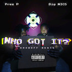 Prez P & Big Nics - Who Got It? Artwork