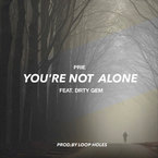 Prie - You're Not Alone ft. Drty Gem Artwork