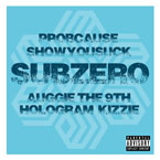 ProbCause ft. Showyousuck, Psalm One & Auggie the 9th - SUBZERO Artwork