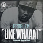 Problem ft. Bad Lucc - Like Whaaat Artwork