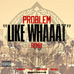 Problem ft. Wiz Khalifa, Chris Brown, Tyga & Master P - Like Whaaat (Remix) Artwork