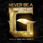 Project Pat ft. Juicy J & Doe B - Never Be a G Artwork