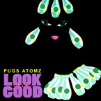 Pugs Atomz - She Look Good Artwork