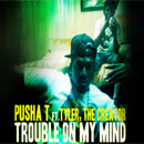 Pusha T ft. Tyler, The Creator - Trouble on My Mind Artwork