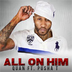 Quan ft. Pusha T - All on Him Artwork