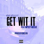 Ray Rizzy ft. Nipsey Hussle - Get Wit It Artwork