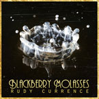 Rudy Currence - Blackberry Molasses Artwork