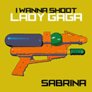 Sabrina - I Wanna Shoot Lady Gaga Artwork