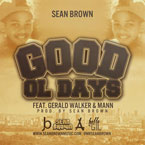 Sean Brown ft. Gerald Walker & Mann - Good Ol Days Artwork