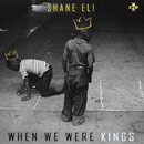 Shane Eli - When We Were Kings Artwork