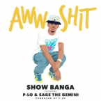Show Banga - Aww Shit ft. P-Lo & Sage The Gemini Artwork