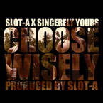 Slot-A ft. Sincerely Yours - Choose Wisely Artwork