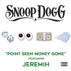 Snoop Dogg - Point Seen Money Gone ft. Jeremih Artwork