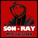 Son-Ray - What You Saying Artwork