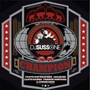 DJ Suss.One ft. Jadakiss, Lloyd Banks, French Montana, Floyd Mayweather & Junior Reid - Champion Artwork