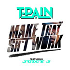T-Pain - Make That Sh*t Work ft. Juicy J Artwork