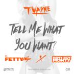 T-Wayne - Tell Me What You Want ft. Fetty Wap & Remy Boy Monty Artwork