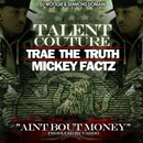 Talent Couture ft. Trae The Truth & Mickey Factz - Ain't Bout Money Artwork