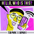 Ted Park - Hello (Who Is This?) Artwork