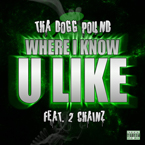 Tha Dogg Pound ft. 2 Chainz - Where I Know U Like Artwork