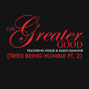 The Greater Good ft. Nique & Radio Ramone - Tried Being Humble Artwork