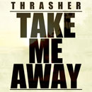 Thrasher - Take Me Away Artwork