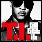 T.I. - Go Get It Artwork