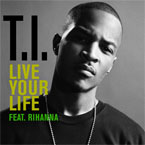 T.I. ft. Rihanna - Live Your Life Artwork