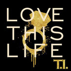 T.I. - Love This Life Artwork
