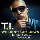 T.I. ft. B.o.B - We Dont Get Down Like Yall Artwork