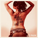 T-Pain - Take Your Shirt Off Artwork