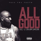 Trae Tha Truth - All Good ft. Rick Ross, T.I. & Audio Push Artwork