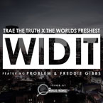 Trae Tha Truth x The World's Freshest ft. Problem & Freddie Gibbs - Wid It Artwork