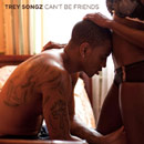 Trey Songz - Can't Be Friends Artwork