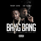 Troy Ave - Bang Bang ft. 50 Cent Artwork