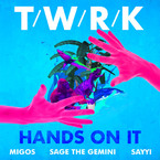 T/W/R/K - Hands On It ft. Migos, Sage The Gemini & Sayyi Artwork