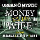 Urban Mystic ft. Styles P, Jadakiss & Bun B - Money Is My Wife Artwork