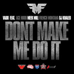 Vado ft. Ace Hood, Meek Mill, French Montana & DJ Khaled - Don't Make Me Do It Artwork