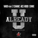 Vado ft. 2 Chainz, Chinx Drugz & Ace Hood - U Already Artwork