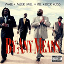 Wale ft. Meek Mill, Pill & Rick Ross - By Any Means Artwork