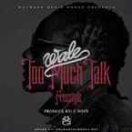 Wale - Too Much Talk [Freestyle] Artwork