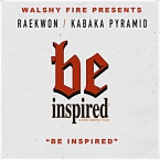 Walshy Fire - Be Inspired ft. Raekwon & Kabaka Pyramid Artwork