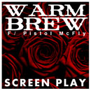 Warm Brew ft. Pistol Mcfly - Screen Play Artwork