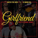 Watch The Duck ft. T.I. - Girlfriend (Hustle Gang Remix) Artwork