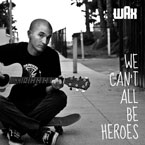 Wax - We Can&#8217;t All Be Heroes Artwork