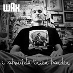 Wax - I Shoulda Tried Harder Artwork
