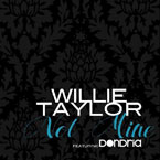 Willie Taylor ft. Dondria - Not Mine Artwork