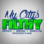 Wizdom ft. Grynch & Fearce Vill - My City's Filthy Artwork