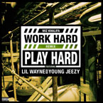Wiz Khalifa ft. Young Jeezy & Lil Wayne - Work Hard Play Hard (Remix) Artwork